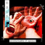 NAUSEA ''Unreturnable If Opened''