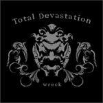 TOTAL DEVASTATION ''Wreck''