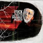 FUCK THE FACTS ''Disgorge Mexico''