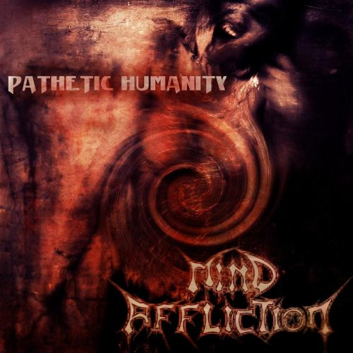 MIND AFFLICTION '' Pathetic Humanity''