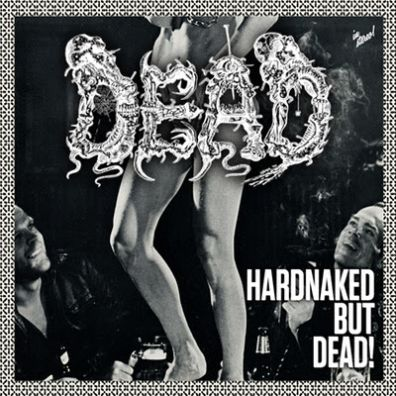 DEAD ''Hardnaked but... Dead!''