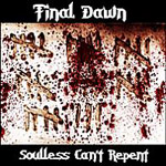 FINAL DAWN ''Soulless Can't Repent''