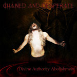 CHAINED AND DESPERATE ''Divine Authority Abolishment''