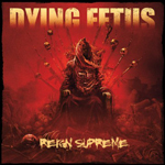 DYING FETUS ''Reign Supreme''