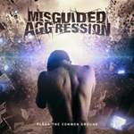 MISGUIDED AGGRESSION ''Flood The Common Ground''