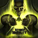 BEYOND MORTALITY ''Infected Life''