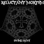 RELUCTANT MORTEM ''Dying Days''