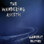 THE WANDERING ASCETIC ''Manifest Destiny''
