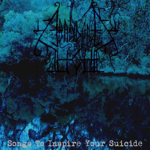 ABANDONED BY LIGHT''Songs To Inspire Your Suicide''