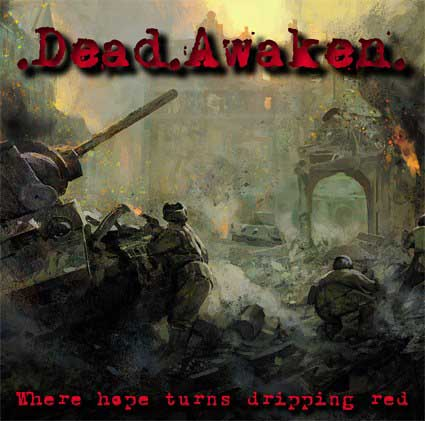 DEAD AWAKEN '' Where Hope Turns Dripping Red ''