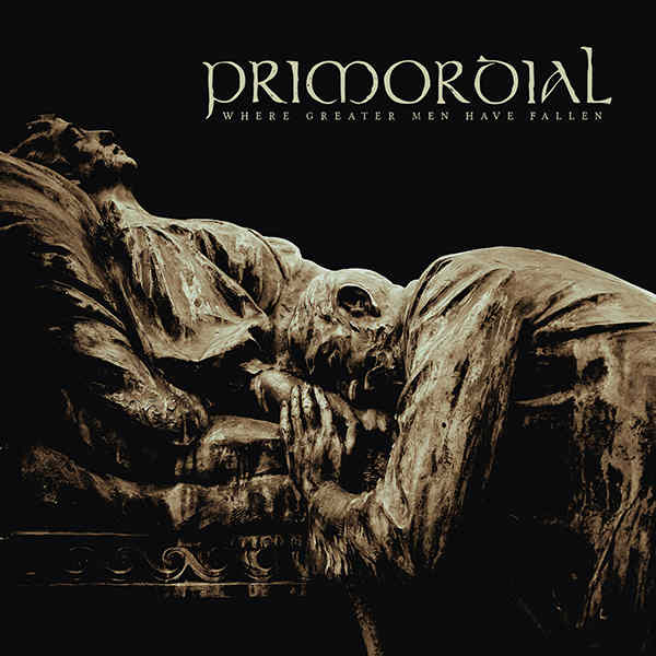 PRIMORDIAL '' Where Greater Men Have Fallen''